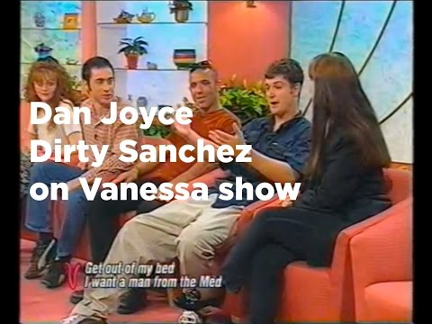 Dan Joyce Dirty Sanchez on Vanessa Show