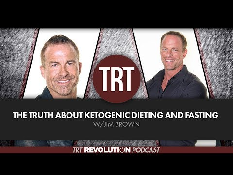 The Truth About Ketogenic Dieting and Fasting wJim Brown  TRT Revolution