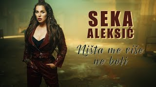 SEKA ALEKSIC - NISTA ME VISE NE BOLI (OFFICIAL VIDEO 2019)