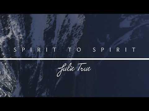 Spirit To Spirit - Julie True // Spirit To Spirit