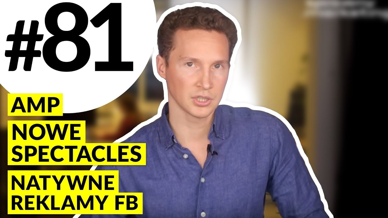Natywne reklamy na Facebooku, Stories, Spectacles, AMP #81 MPT