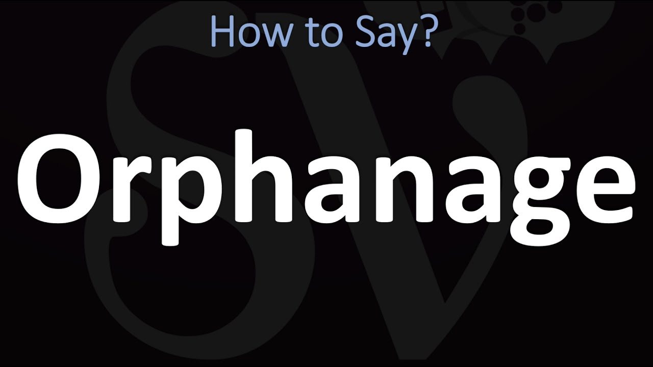 How to Pronounce Orphanage? (CORRECTLY)