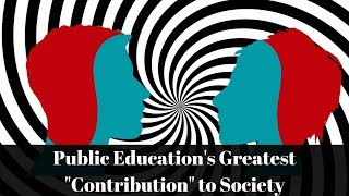 "Public Education's Greatest ""Contribution"" to Society"