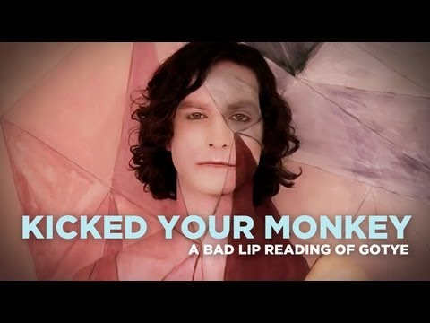 Kicked Your Mkey — A Bad Lip Reading of Gotyes Somebody That I Used To Know