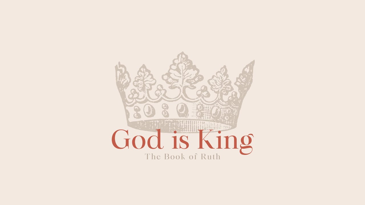 'God is King!' with Richard Burgess | Book of Ruth - Part 1 | 2.5.21