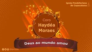 Coro Haydéa Moraes - Deus ao mundo amou