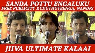 Sanda pottu engaluku free publicity kuduthuteenga, Nandri - Jiiva Ultimate Kalaai - Kee
