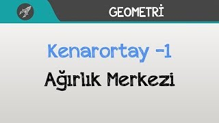 Kenarortay -1 - Ağırlık Merkezi