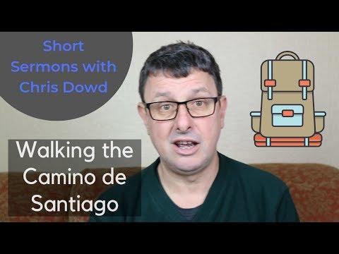 Short Sermons with Chris Dowd: Walking The Camino!