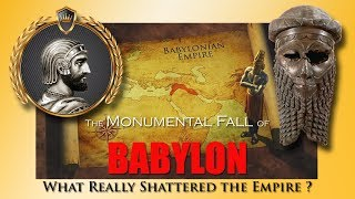 The Monumental Fall of Babylon ~ What Really Shattered the Empire?