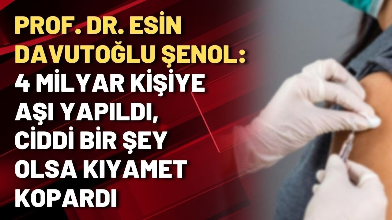 Download Prof. Dr. Esin Davutoğlu Şenol: 4 milyar kişiye aşı yapıldı, ciddi bir şey olsa kıyamet kopardı