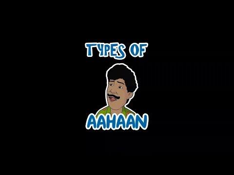 """Types of """"AAHAAN"""" :D :P"""