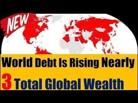 World Debt Is Rising Nearly Three Times As Fast As Total Global Wealth