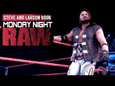 AJ STYLES IS BACK ON RAW! Steve and Larson Book WWE RAW Ep. 7 (WWE 2K18 Gameplay)