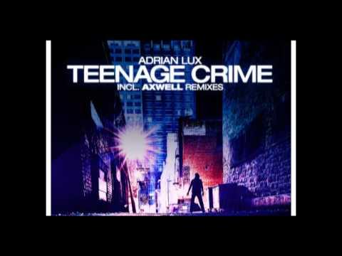 Adrian Lux  Teenage Crime Axwell & Henrik B Remode