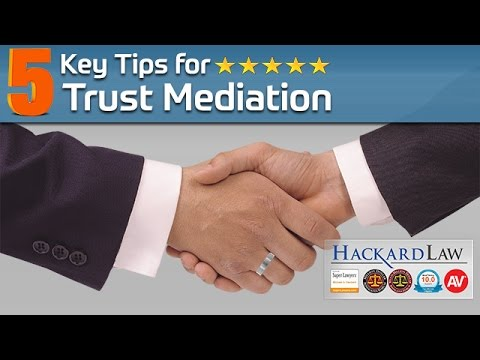 5 Key Tips on Trust Mediation & Settlement | CA Estate & Trust Litigation Attorney