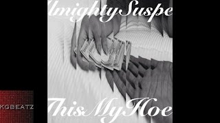 Almighty Suspect - ThisMyHoe [Prod. By Ron-Ron] [New 2016]
