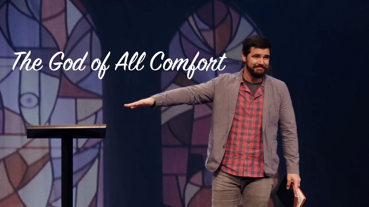 """""""The God of All Comfort"""" Wes Wilkinson"""