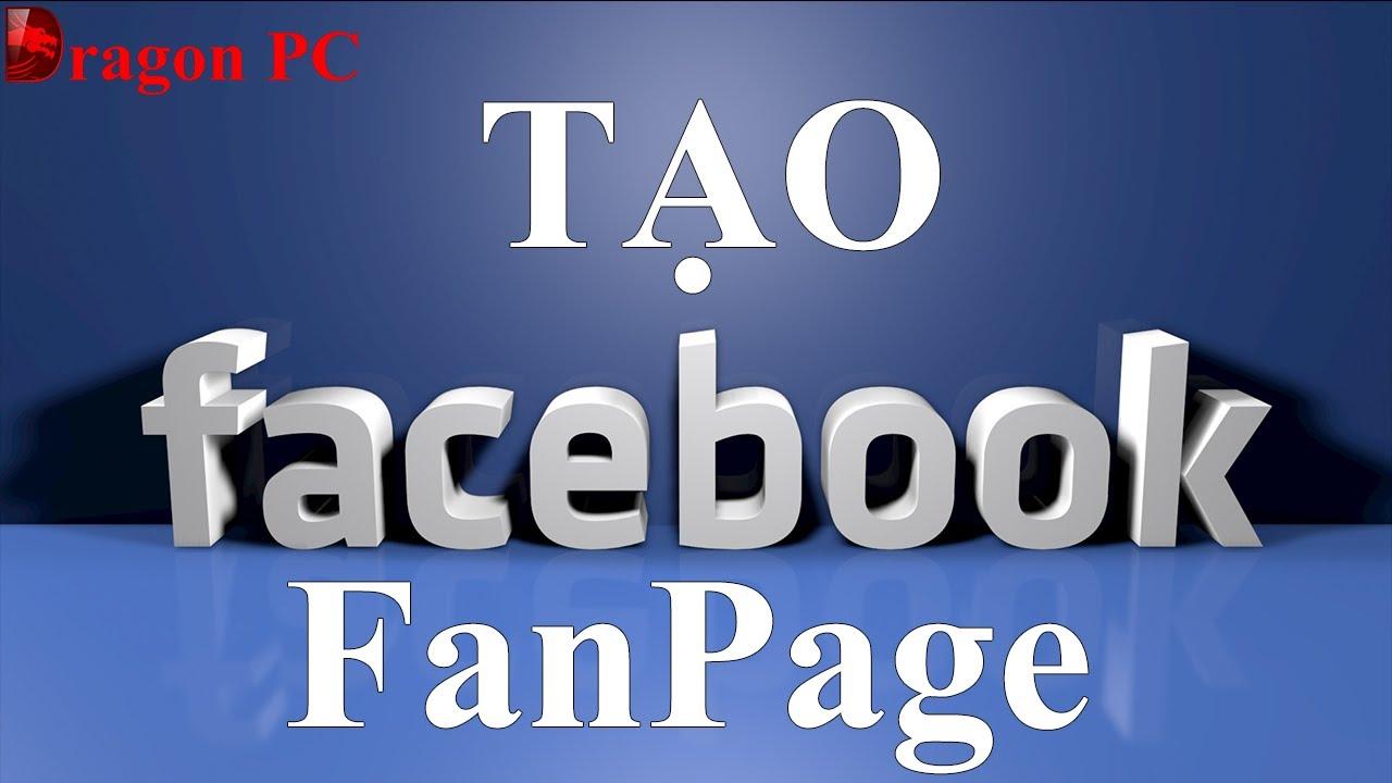 Hướng Dẫn Cách Tạo Trang Fanpage Facebook Mới Nhất - Dễ Làm Nhất | Dragon PC