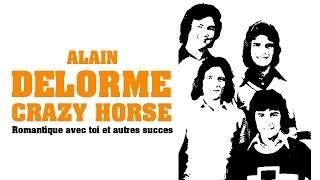 Alain Delorme & Crazy Horse - Romantique avec toi et autres succès