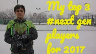 #98 My top 3 #nextgen tennis players in 2017 - tB 2017