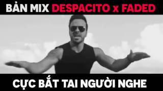DESPACITO kết hợp với FADED nghe rất hay