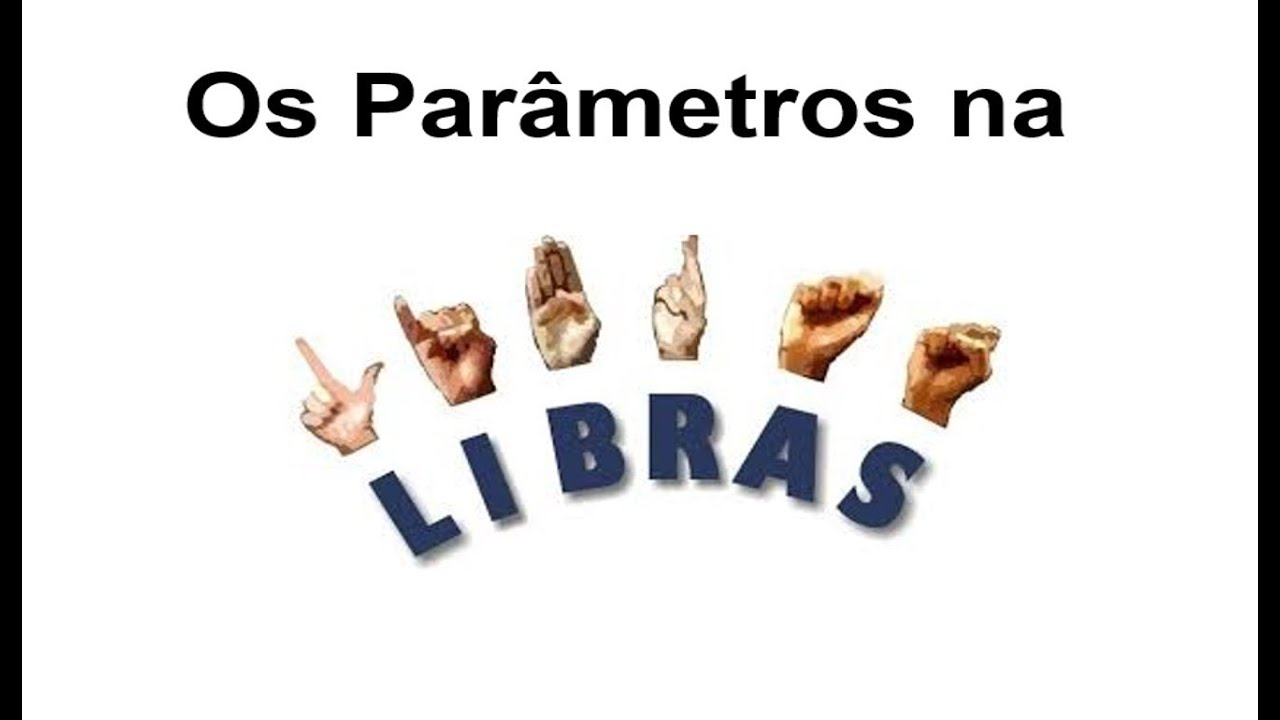Fabuloso Os Parâmetros na LIBRAS - YouTube IG94