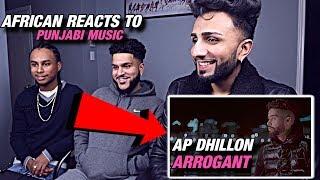 AFRICAN REACTS TO PUNJABI MUSIC | AP DHILLON - Arrogant (Feat. Shinda Kahlon) | Punjabi Songs 2020