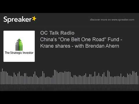 "China's ""One Belt One Road"" Fund - Krane shares - with Brendan Ahern"