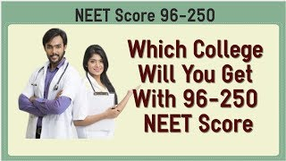Low NEET Score 96 to 250 : Which College Will You Get