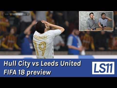 LS11 | Hull City vs Leeds United FIFA 18 preview