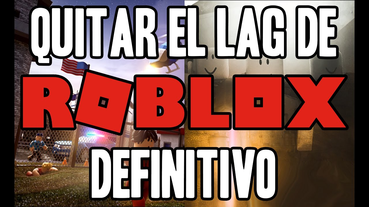 Quitar El Lag De Roblox Definitivo Funciona Youtube