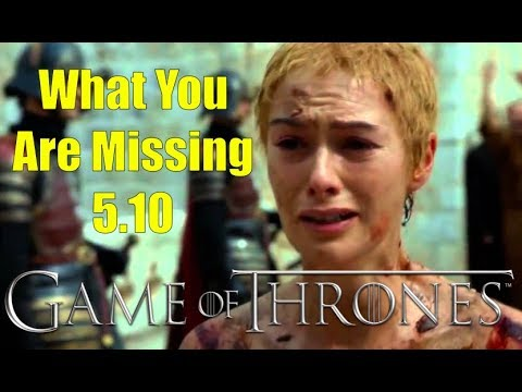 Game of Thrones: What You Are Missing 5.10