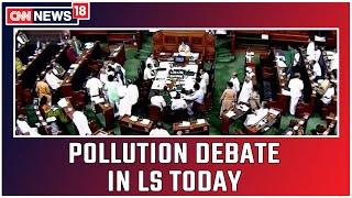 Pollution Debate In Lok Sabha At 2 PM Today   CNN News18