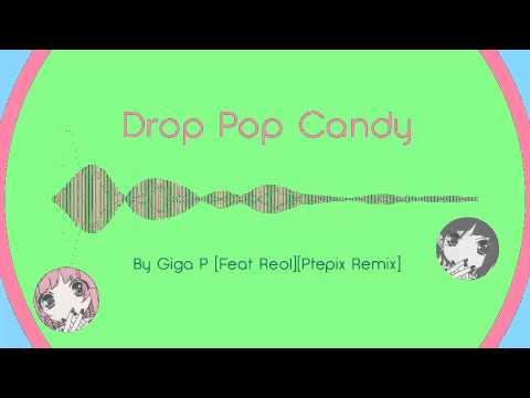 Giga P - Drop Pop Candy [Feat. Reol][Ptepix Remix]