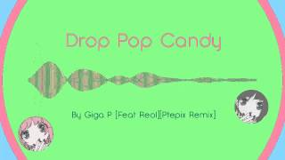 Giga P Drop Pop Candy Feat Reol Ptepix Remix