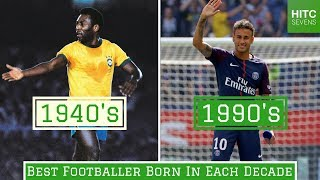 Best Footballer Born in Each of the Last 7 Decades