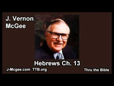 58 Hebrews 13 - J Vernon Mcgee - Thru the Bible