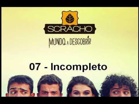 07 - Incomleto - Scracho | Mundo a Descobrir
