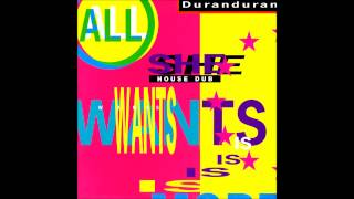 Duran Duran - All She Wants Is [House Dub]