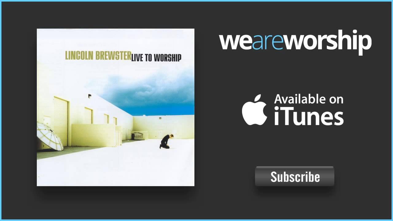 lincoln-brewster-lord-i-lift-your-name-on-high-weareworshipmusic-1528775454