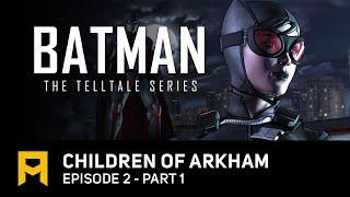 "Batman: The Telltale Series - Episode 2 ""Children of Arkham"" | Part 1"