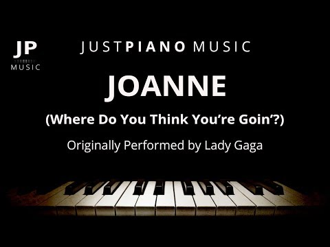 Joanne (Where Do You Think You're Goin'?) (Piano Accompaniment) Lady Gaga