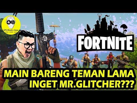 FORTNITE Indonesia - Battle Royal- Main Bareng Teman Lama, Inget Mr Glitcher???