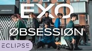 [KPOP IN PUBLIC] EXO (엑소) - Obsession Full Dance Cover [ECLIPSE]