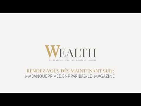 E-Magazine Wealth - BNP Paribas Banque Privée