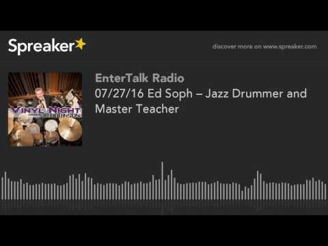 07/27/16 Ed Soph – Jazz Drummer and Master Teacher