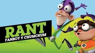 RANT: Fanboy y Chum Chum | LA ZONA CERO