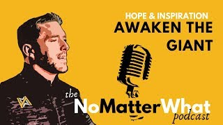 Awaken the Giant - Building Hope & Inspiration | the NoMatterWhat podcast | Jason Hyland