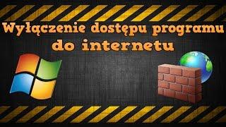 Zablokowanie Aplikacji Dostępu do Internetu | Firewall | Zapora Windows